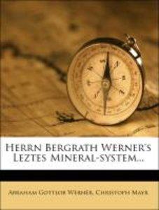 Herrn Bergrath Werner's Leztes Mineral-system...