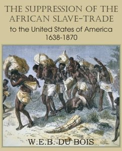 The Suppression of the African Slave-Trade to the United States