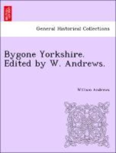 Bygone Yorkshire. Edited by W. Andrews.