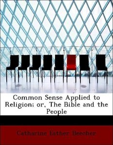 Common Sense Applied to Religion; or, The Bible and the People