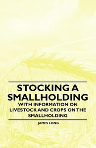 Stocking a Smallholding - With Information on Livestock and Crop