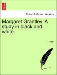 Margaret Grantley. A study in black and white. VOL. II