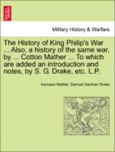 The History of King Philip's War ... Also, a history of the same