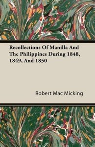 Recollections of Manilla and the Philippines During 1848, 1849,