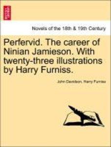 Perfervid. The career of Ninian Jamieson. With twenty-three illu