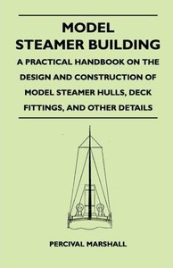Model Steamer Building - A Practical Handbook on the Design and