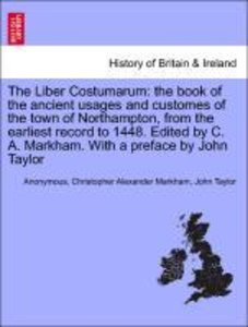 The Liber Costumarum: the book of the ancient usages and custome