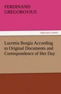 Lucretia Borgia According to Original Documents and Corresponden