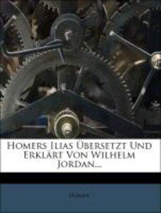 Homers Ilias Übersetzt Und Erklärt Von Wilhelm Jordan...