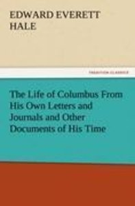 The Life of Columbus From His Own Letters and Journals and Other