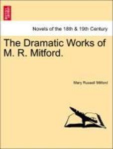 The Dramatic Works of M. R. Mitford. Vol. I.
