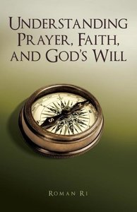 Understanding Prayer, Faith, and God's Will