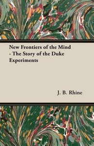 New Frontiers of the Mind - The Story of the Duke Experiments