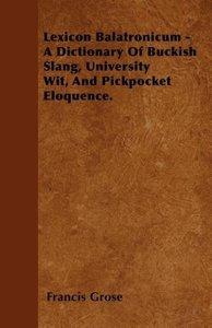 Lexicon Balatronicum - A Dictionary Of Buckish Slang, University