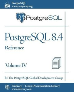 PostgreSQL 8.4 Official Documentation - Volume IV. Reference