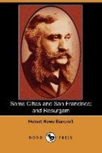 Some Cities and San Francisco; And Resurgam (Dodo Press)