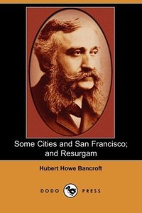 Some Cities and San Francisco; And Resurgam (Dodo Press)