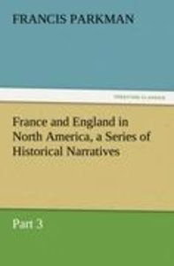 France and England in North America, a Series of Historical Narr