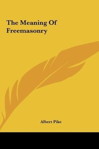 The Meaning Of Freemasonry