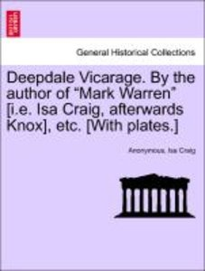 "Deepdale Vicarage. By the author of ""Mark Warren"" [i.e. Isa Crai"