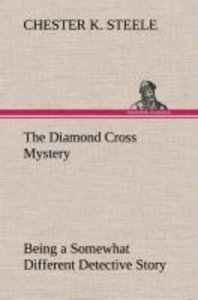 The Diamond Cross Mystery Being a Somewhat Different Detective S
