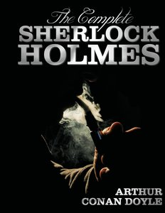 The Complete Sherlock Holmes - Unabridged and Illustrated - A St