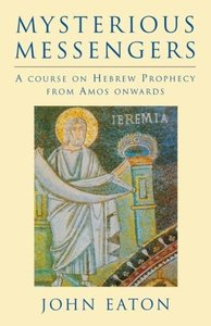 Mysterious Messengers: A Course on Hebrew Prophecy from Amos Onw