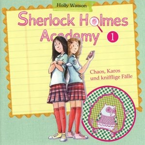 Sherlock Holmes Acadamy 01. Chaos, Karos & knifflige Fälle