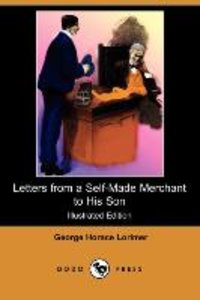 Letters from a Self-Made Merchant to His Son (Illustrated Editio
