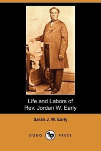 Life and Labors of REV. Jordan W. Early (Dodo Press)