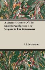 A Literary History Of The English People From The Origins To The