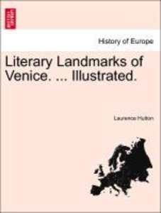 Literary Landmarks of Venice. ... Illustrated.