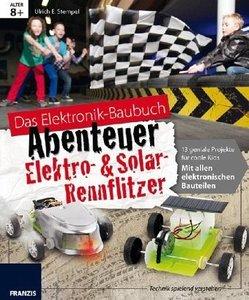 Das große Elektronik Baubuch - Abenteuer Elektro- & Solar Rennfl
