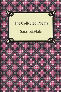 The Collected Poems of Sara Teasdale (Sonnets to Duse and Other