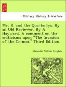Mr. K. and the Quarterlys. By an Old Reviewer. By A. Hayward. A