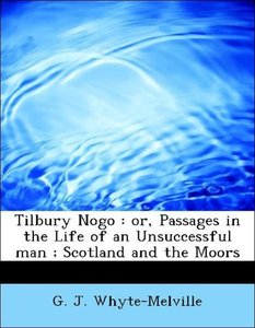 Tilbury Nogo : or, Passages in the Life of an Unsuccessful man ;