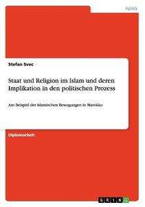 Staat und Religion im Islam und deren Implikation in den politis