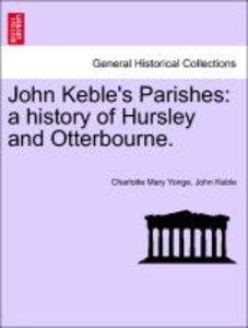 John Keble's Parishes: a history of Hursley and Otterbourne.
