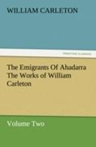 The Emigrants Of Ahadarra The Works of William Carleton, Volume