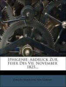 Iphigenie: Abdruck Zur Feier Des Vii. November 1825...