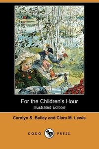 For the Children's Hour (Illustrated Edition) (Dodo Press)