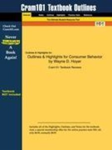 Outlines & Highlights for Consumer Behavior by Wayne D. Hoyer