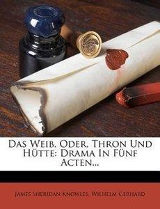Das Weib, oder, Thron und Hütte.