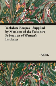 Yorkshire Recipes - Supplied by Members of the Yorkshire Federat