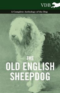 The Old English Sheepdog - A Complete Anthology of the Dog