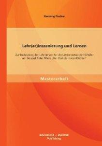 Lehr(er)inszenierung und Lernen: Zur Bedeutung der Lehrperson fü