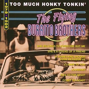 Flying Burrito Brothers, T: Too Much Honky Tonkin'
