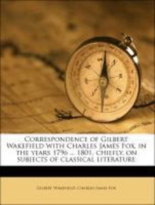 Correspondence of Gilbert Wakefield with Charles James Fox, in t