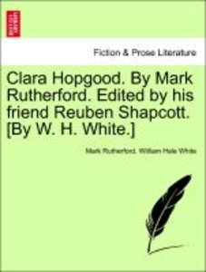 Clara Hopgood. By Mark Rutherford. Edited by his friend Reuben S