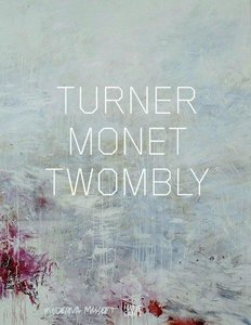 Turner Monet Twombly